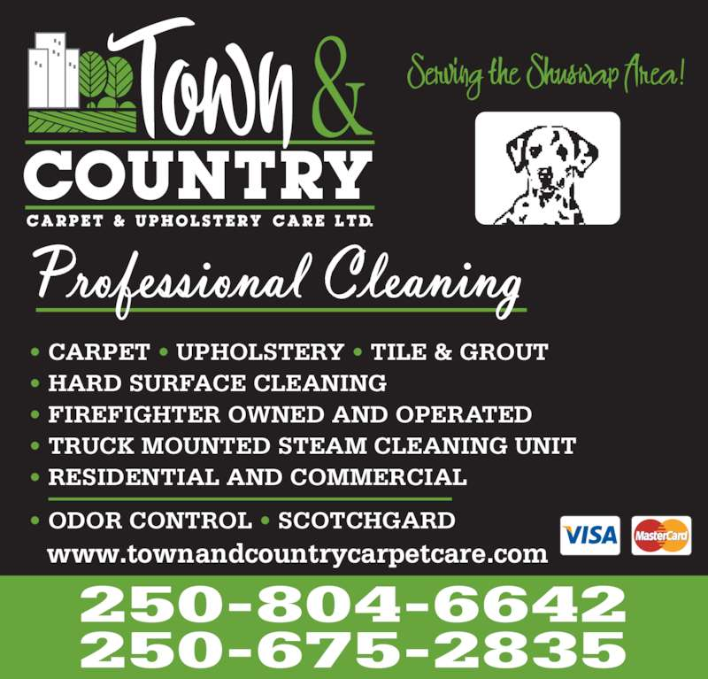 Town & Country Carpet & Upholstery Care (250-804-6642) - Display Ad - ? CARPET ? UPHOLSTERY ? TILE & GROUT ? HARD SURFACE CLEANING ? FIREFIGHTER OWNED AND OPERATED ? TRUCK MOUNTED STEAM CLEANING UNIT ? RESIDENTIAL AND COMMERCIAL ? ODOR CONTROL ? SCOTCHGARD www.townandcountrycarpetcare.com 250-804-6642 250-675-2835