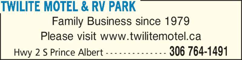 Twilite Motel & RV Park (306-764-1491) - Display Ad - Hwy 2 S Prince Albert - - - - - - - - - - - - - - 306 764-1491 Family Business since 1979 Please visit www.twilitemotel.ca TWILITE MOTEL & RV PARK