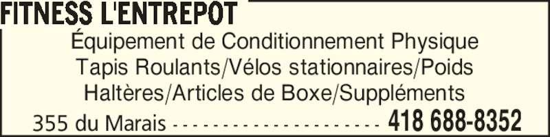 Fitness L'Entrepôt (418-688-8352) - Annonce illustrée======= - 355 du Marais - - - - - - - - - - - - - - - - - - - - - 418 688-8352 ?quipement de Conditionnement Physique Tapis Roulants/V?los stationnaires/Poids Halt?res/Articles de Boxe/Suppl?ments FITNESS L'ENTREPOT