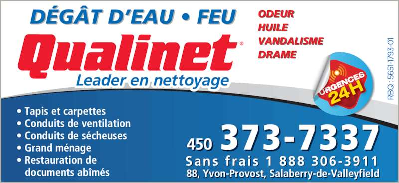 Qualinet (450-373-7337) - Annonce illustrée======= - 88, Yvon-Provost, Salaberry-de-Valleyfield 450 373-7337 ? Tapis et carpettes ? Conduits de ventilation ? Conduits de s?cheuses ? Grand m?nage ? Restauration de    documents ab?m?s D?G?T D?EAU ? FEU ODEUR HUILE VANDALISME DRAME Sans  f ra is  1  888 306-3911