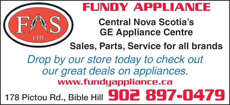 Fundy Appliance (902-897-0479) - Display Ad - Central Nova Scotia?s GE Appliance Centre Sales, Parts, Service for all brands www.fundyappliance.ca 178 Pictou Rd., Bible Hill 902 897-0479 Drop by our store today to check out our great deals on appliances. FUNDY APPLIANCE