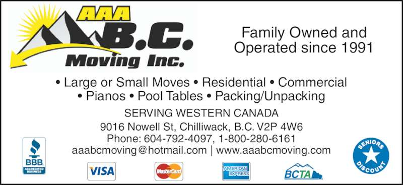 AAA BC Moving Inc (604-792-4097) - Display Ad - Family Owned and Operated since 1991 9016 Nowell St, Chilliwack, B.C. V2P 4W6 Phone: 604-792-4097, 1-800-280-6161 SERVING WESTERN CANADA ? Large or Small Moves ? Residential ? Commercial ? Pianos ? Pool Tables ? Packing/Unpacking