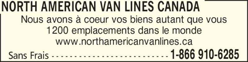 North American Van Lines Canada (1-866-910-6285) - Annonce illustrée======= - Sans Frais - - - - - - - - - - - - - - - - - - - - - - - - - - 1-866 910-6285 NORTH AMERICAN VAN LINES CANADA Nous avons ? coeur vos biens autant que vous 1200 emplacements dans le monde www.northamericanvanlines.ca