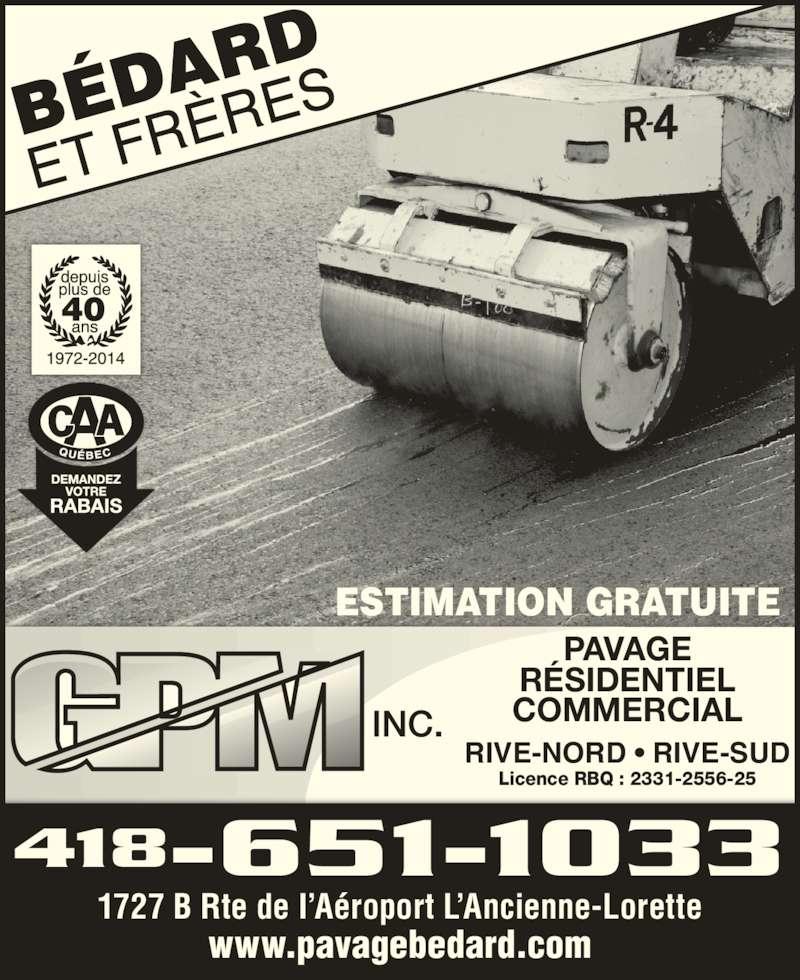 Bédard & Frères G P M Inc (418-651-1033) - Annonce illustrée======= - PAVAGE R?SIDENTIEL COMMERCIAL RIVE-NORD ? RIVE-SUD 418-651-1033 1727 B Rte de I?A?roport L?Ancienne-Lorette www.pavagebedard.com Licence RBQ : 2331-2556-25 ESTIMATION GRATUITE