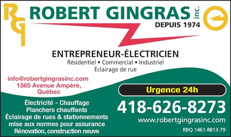 Robert Gingras Electricien Inc (418-626-8273) - Annonce illustrée======= - Urgence 24h www.robertgingrasinc.com 418-626-8273 1565 Avenue Amp?re, Qu?bec ENTREPRENEUR-?LECTRICIEN ROBERT GINGRAS inc. DEPUIS 1974 RBQ 1461-8813-79 R?sidentiel ? Commercial ? Industriel ?clairage de rue ?lectricit? - Chauffage Planchers chauffants ?clairage de rues & stationnements mise aux normes pour assurance R?novation, construction neuve