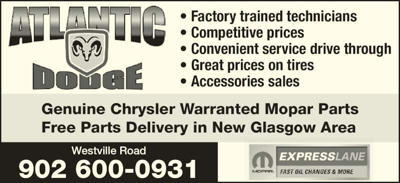 Atlantic Dodge Chrysler Jeep (902-752-8321) - Display Ad - ? Convenient service drive through ? Great prices on tires ? Accessories sales Westville Road 902 600-0931 Genuine Chrysler Warranted Mopar Parts Free Parts Delivery in New Glasgow Area ? Factory trained technicians ? Competitive prices