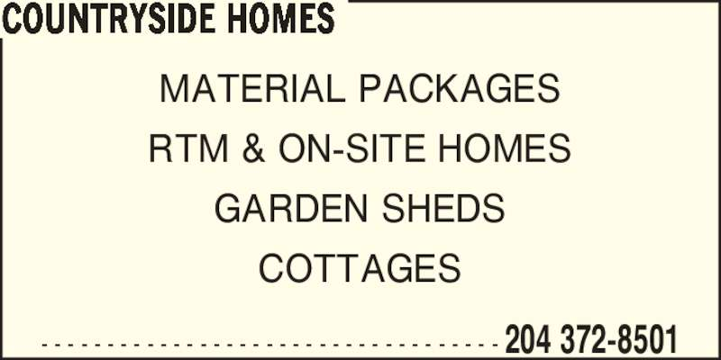 Countryside Home Building Centre - Home Hardware (2043728501) - Display Ad - COUNTRYSIDE HOMES - - - - - - - - - - - - - - - - - - - - - - - - - - - - - - - - - - - 204 372-8501 MATERIAL PACKAGES RTM & ON-SITE HOMES GARDEN SHEDS COTTAGES