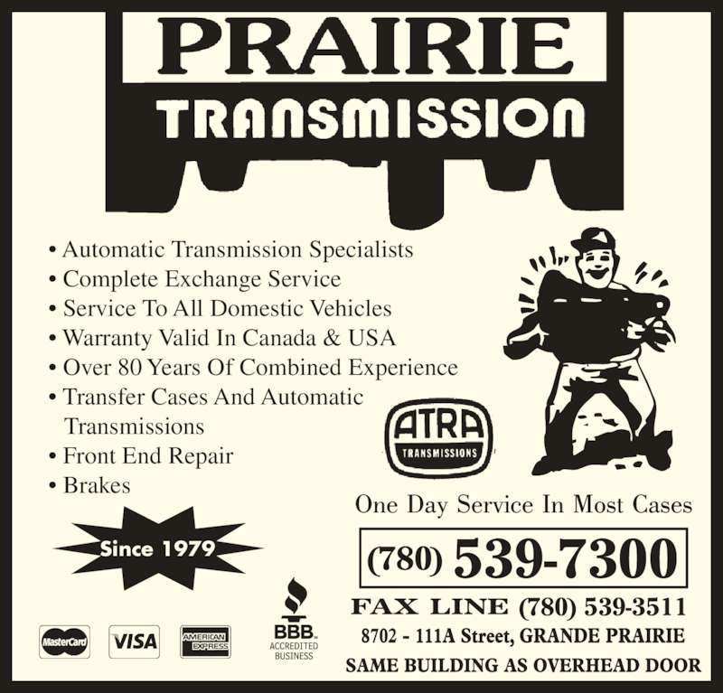 Prairie Transmission (780-539-7300) - Display Ad - ? Complete Exchange Service ? Service To All Domestic Vehicles ? Warranty Valid In Canada & USA ? Over 80 Years Of Combined Experience ? Transfer Cases And Automatic   Transmissions ? Front End Repair ? Brakes (780) 539-7300 (780) 539-3511 Since 1979 ? Automatic Transmission Specialists