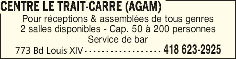 Centre de quilles Trait-Carré AGAM (418-623-2925) - Annonce illustrée======= - 773 Bd Louis XIV - - - - - - - - - - - - - - - - - - 418 623-2925 Pour r?ceptions & assembl?es de tous genres 2 salles disponibles - Cap. 50 ? 200 personnes Service de bar CENTRE LE TRAIT-CARRE (AGAM)
