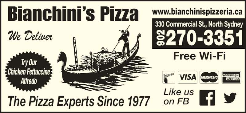 Bianchini's Pizzeria (9027943191) - Annonce illustrée======= - 270-3351902We Deliver Try Our Chicken Fettuccine Alfredo www.bianchinispizzeria.ca Free Wi-Fi Like us on FB 90 330 Commercial St., North Sydney Bianchini?s Pizza The Pizza Experts Since 1977