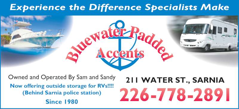 Bluewater Padded Accent's (519-344-5091) - Display Ad - 211 WATER ST., SARNIA Experience the Difference Specialists Make Owned and Operated By Sam and Sandy Now offering outside storage for RVs!!!! (Behind Sarnia police station) Since 1980