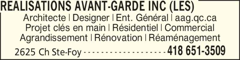 Les Réalisations Avant-Garde Inc (418-651-3509) - Annonce illustrée======= - 2625 Ch Ste-Foy 418 651-3509- - - - - - - - - - - - - - - - - - - Architecte | Designer | Ent. G?n?ral | aag.qc.ca Projet cl?s en main | R?sidentiel | Commercial Agrandissement | R?novation | R?am?nagement REALISATIONS AVANT-GARDE INC (LES)