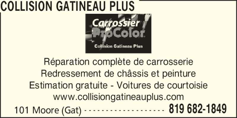 Collision Gatineau Plus (819-682-1849) - Annonce illustrée======= - COLLISION GATINEAU PLUS 101 Moore (Gat) 819 682-1849- - - - - - - - - - - - - - - - - - - R?paration compl?te de carrosserie Redressement de ch?ssis et peinture Estimation gratuite - Voitures de courtoisie www.collisiongatineauplus.com