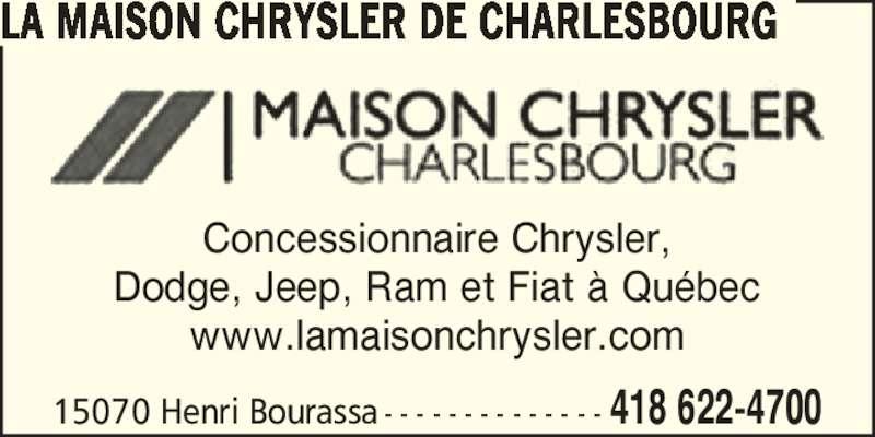 La Maison Chrysler de Charlesbourg (4186224700) - Annonce illustrée======= - Concessionnaire Chrysler, Dodge, Jeep, Ram et Fiat ? Qu?bec www.lamaisonchrysler.com 15070 Henri Bourassa - - - - - - - - - - - - - - 418 622-4700 LA MAISON CHRYSLER DE CHARLESBOURG