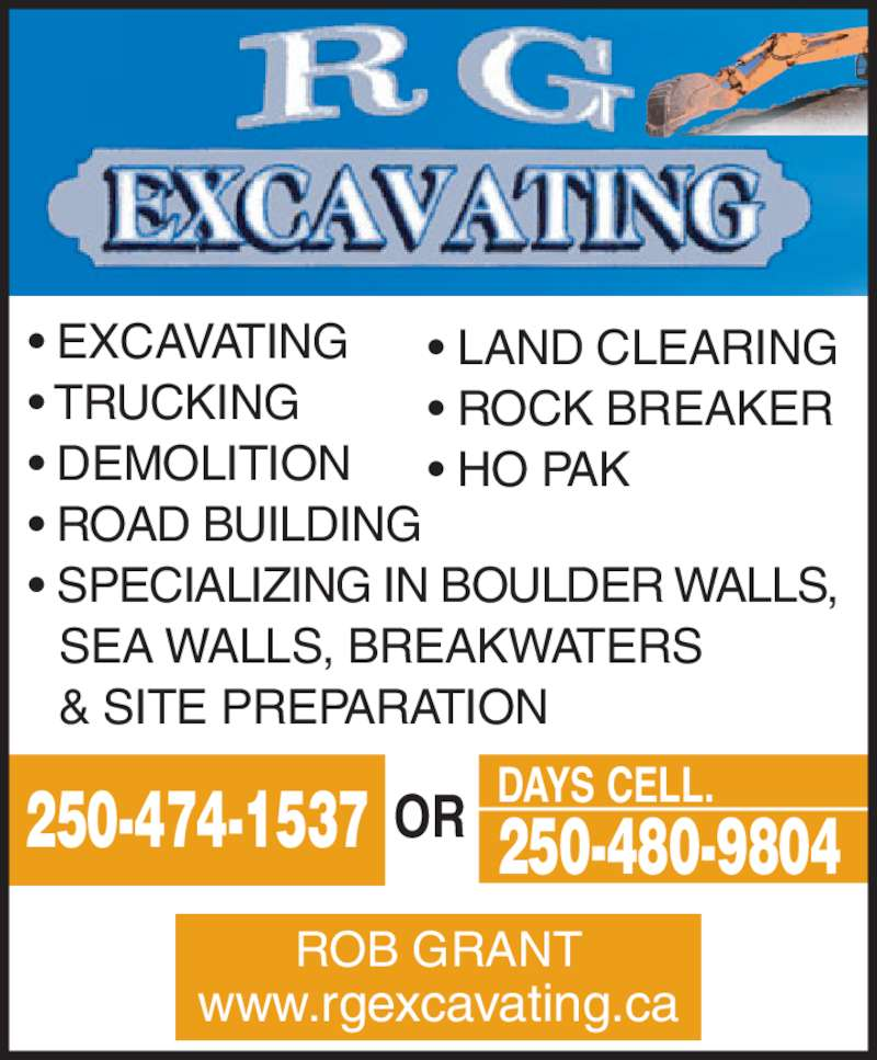 R G Excavating Ltd (250-474-1537) - Display Ad - ? EXCAVATING ? TRUCKING ? DEMOLITION ? ROAD BUILDING ? SPECIALIZING IN BOULDER WALLS,  SEA WALLS, BREAKWATERS  & SITE PREPARATION ? LAND CLEARING ? ROCK BREAKER ? HO PAK ROB GRANT www.rgexcavating.ca 250-480-9804OR DAYS CELL.250-474-1537 ? EXCAVATING ? TRUCKING ? DEMOLITION ? ROAD BUILDING ? SPECIALIZING IN BOULDER WALLS,  SEA WALLS, BREAKWATERS  & SITE PREPARATION ? LAND CLEARING ? ROCK BREAKER ? HO PAK ROB GRANT www.rgexcavating.ca 250-480-9804OR DAYS CELL.250-474-1537