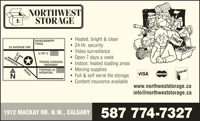 Northwest Storage (403-247-4871) - Display Ad - www.northweststorage.ca ?  Heated, bright & clean ?  24 Hr. security ?  Video surveillance ?  Open 7 days a week ?  Indoor, heated loading areas ?  Moving supplies ?  Full & self serve file storage 587 774-73271912 MACKAY RD. N.W., CALGARY ?  Content insurance available