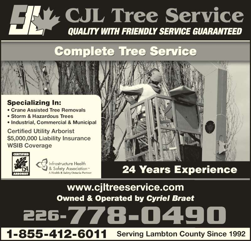 C J L Tree Service (519-337-2574) - Display Ad - Specializing In: ? Crane Assisted Tree Removals ? Storm & Hazardous Trees ? Industrial, Commercial & Municipal Certified Utility Arborist $5,000,000 Liability Insurance WSIB Coverage Owned & Operated by Cyriel Braet Serving Lambton County Since 19921-855-412-6011 www.cjltreeservice.com 226-778-0490 24 Years Experience Complete Tree Service