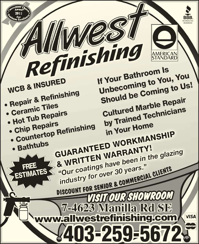 Allwest Refinishing & Tile (403-259-5672) - Display Ad - WCB &  INSURE ? Repair  & Refin efinishin ? Bathtu ishing  ? Ceram ic Tiles bs GUARA NTEED  WORK MANSH IP ?Our co atings h ave bee n in the  glazing industry  for ove 7-4623 Manilla Rd SE Refinis hing 403-259-5672 www.allwestrefinishing.com by Train in Your  ertop R rs.? If Your B r 30 yea athroom  Is Unbeco Should  be Com ing to U s! Culture d Marbl e Repai ed Tech nicians Home ? Hot Tu b Repai rs ? Chip R epairs ? Count ming to  You, Yo