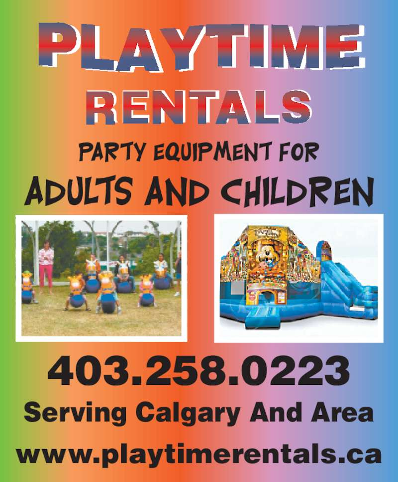 Playtime Rentals (4032580223) - Display Ad - RENTALS Serving Calgary And Area 403.258.0223 www.playtimerentals.ca