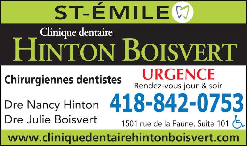 Clinique Dentaire Hinton Boisvert (418-842-0753) - Annonce illustrée======= - Chirurgiennes dentistes URGENCE Rendez-vous jour & soir 1501 rue de la Faune, Suite 101 www.cliniquedentairehintonboisvert.com Dre Nancy Hinton Dre Julie Boisvert HINTON BOISVERT Clinique dentaire ST-?MILE