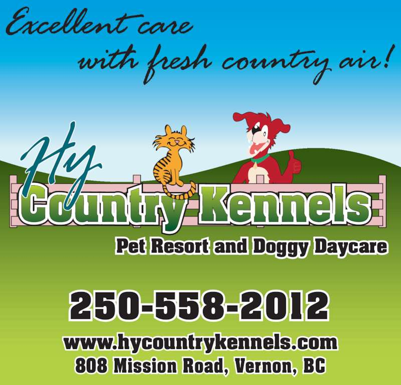 HY Country Pet Resort (2505424121) - Display Ad - 250-558-2012 www.hycountrykennels.com 808 Mission Road, Vernon, BC Pet Resort and Doggy Daycare