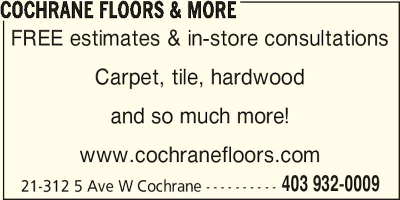 Cochrane Floors & More (403-932-0009) - Display Ad - www.cochranefloors.com 21-312 5 Ave W Cochrane - - - - - - - - - - 403 932-0009 FREE estimates & in-store consultations Carpet, tile, hardwood and so much more! COCHRANE FLOORS & MORE