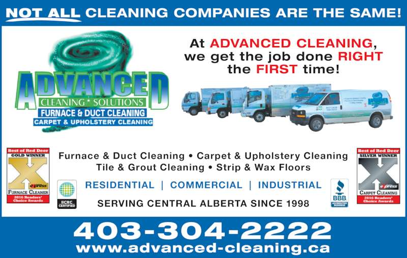 Advanced Cleaning Solutions (403-304-2222) - Display Ad - NOT ALL CLEANING COMPANIES ARE THE SAME! Furnace & Duct Cleaning ? Carpet & Upholstery Cleaning Tile & Grout Cleaning ? Strip & Wax Floors RESIDENTIAL  |  COMMERCIAL  |  INDUSTRIAL SERVING CENTRAL ALBERTA SINCE 1998 At ADVANCED CLEANING, we get the job done RIGHT the FIRST time! www.advanced-cleaning.ca 403-304-2222