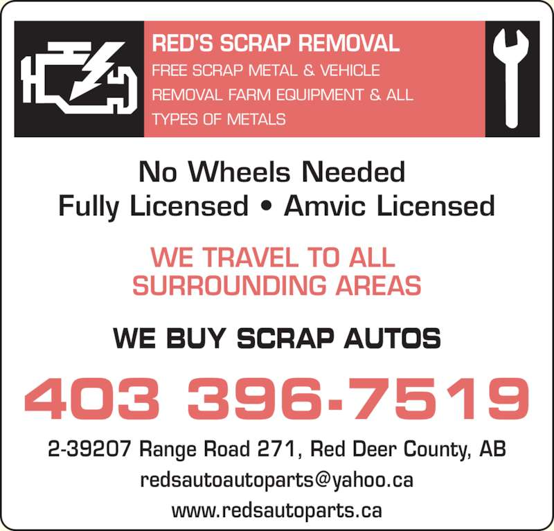 Reds Auto & Auto Parts (403-396-7519) - Display Ad - FREE SCRAP METAL & VEHICLE REMOVAL FARM EQUIPMENT & ALL TYPES OF METALS 2-39207 Range Road 271, Red Deer County, AB RED'S SCRAP REMOVAL www.redsautoparts.ca No Wheels Needed  Fully Licensed ? Amvic Licensed WE TRAVEL TO ALL  SURROUNDING AREAS WE BUY SCRAP AUTOS 403 396-7519