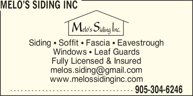 Melo's Siding Inc (905-304-6246) - Display Ad - MELO?S SIDING INC Siding ? Soffit ? Fascia ? Eavestrough Windows ? Leaf Guards Fully Licensed & Insured www.melossidinginc.com - - - - - - - - - - - - - - - - - - - - - - - - - - - - - - - - - - - 905-304-6246