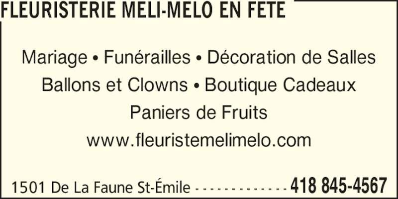 Fleuristerie Méli-Mélo En Fête (418-845-4567) - Annonce illustrée======= - FLEURISTERIE MELI-MELO EN FETE 1501 De La Faune St-?mile - - - - - - - - - - - - - 418 845-4567 Mariage ? Fun?railles ? D?coration de Salles Ballons et Clowns ? Boutique Cadeaux Paniers de Fruits www.fleuristemelimelo.com