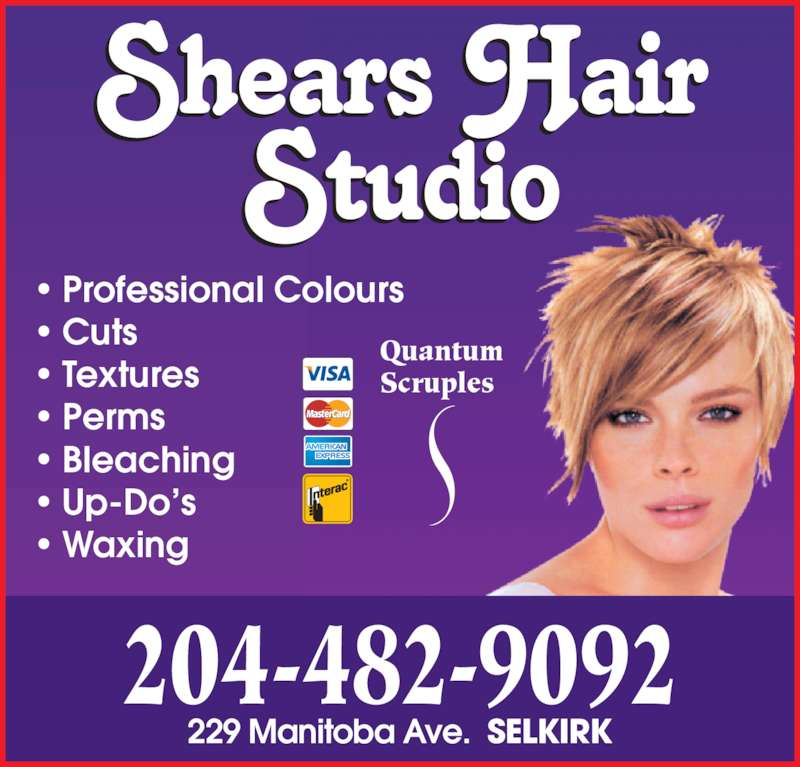 Shears Hair Studio (204-482-9092) - Display Ad - ? Bleaching ? Up-Do?s ? Waxing 204-482-9092 229 Manitoba Ave.  SELKIRK Quantum Scruples ? Professional Colours ? Cuts ? Textures ? Perms