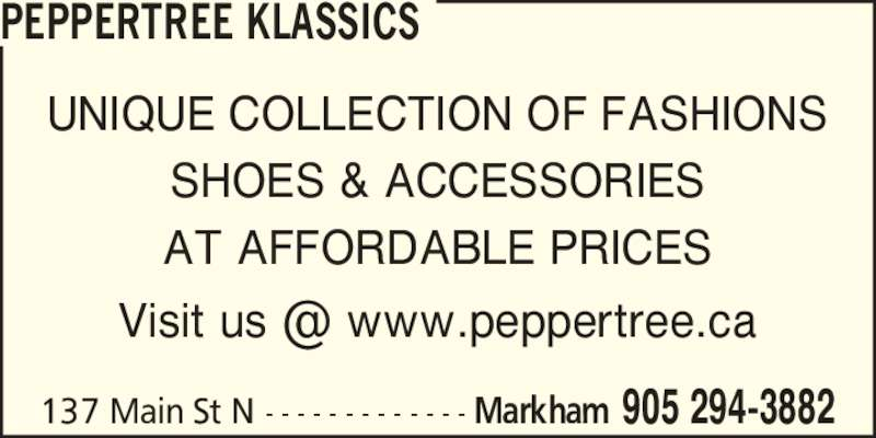 Peppertree Klassics (905-294-3882) - Display Ad - UNIQUE COLLECTION OF FASHIONS SHOES & ACCESSORIES AT AFFORDABLE PRICES PEPPERTREE KLASSICS 137 Main St N - - - - - - - - - - - - - Markham 905 294-3882
