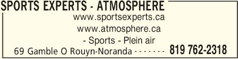 Sports Experts - Atmosphere (819-762-2318) - Annonce illustrée======= - SPORTS EXPERTS - ATMOSPHERE www.sportsexperts.ca www.atmosphere.ca - Sports - Plein air 69 Gamble O Rouyn-Noranda 819 762-2318- - - - - - -