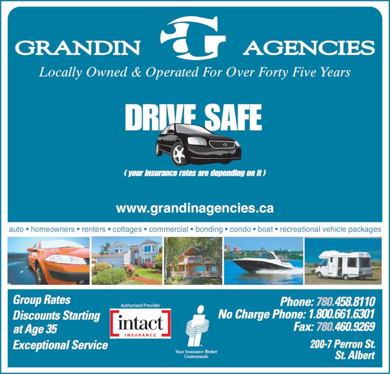 Grandin Agencies (7804588110) - Display Ad - 458.8110 1.800.661.6301 200-7 Authorized Provider auto ? homeowners ? renters ? cottages ? commercial ? bonding ? condo ? boat ? recreational vehicle packages www.grandinagencies.ca Locally Owned & Operated For Over Forty Five Years