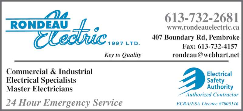 Rondeau Electric 1997 Ltd (613-732-2681) - Display Ad - 613-732-2681 www.rondeauelectric.ca 407 Boundary Rd, Pembroke Fax: 613-732-4157  Commercial & Industrial Electrical Specialists Master Electricians 24 Hour Emergency Service Electrical Safety Authority Authorized Contractor ECRA/ESA Licence #7005116 Key to Quality