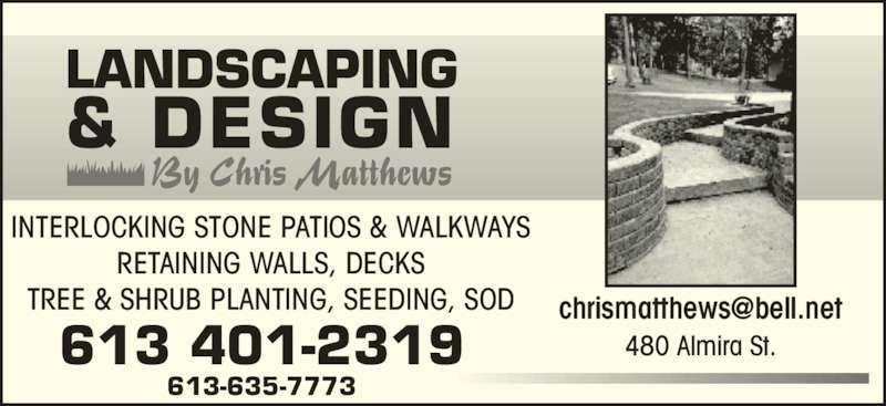 Landscaping & Design by Chris Matthews (613-401-2319) - Display Ad - INTERLOCKING STONE PATIOS & WALKWAYS RETAINING WALLS, DECKS 613-635-7773 480 Almira St.613 401-2319