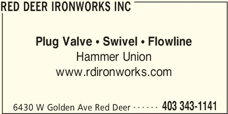 Red Deer Ironworks Inc (403-343-1141) - Display Ad - RED DEER IRONWORKS INC 6430 W Golden Ave Red Deer 403 343-1141- - - - - - Plug Valve ? Swivel ? Flowline Hammer Union www.rdironworks.com
