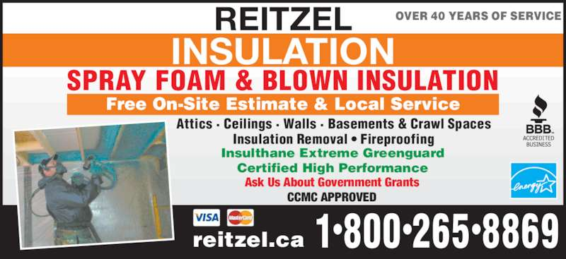 Reitzel Insulation (519-886-6100) - Display Ad - OVER 40 YEARS OF SERVICE Attics ? Ceilings ? Walls ? Basements & Crawl Spaces Insulation Removal ? Fireproofing Ask Us About Government Grants REITZEL INSULATION SPRAY FOAM & BLOWN INSULATION CCMC APPROVED Insulthane Extreme Greenguard Certified High Performance Free On-Site Estimate & Local Service 88691?800?265?reitzel.ca