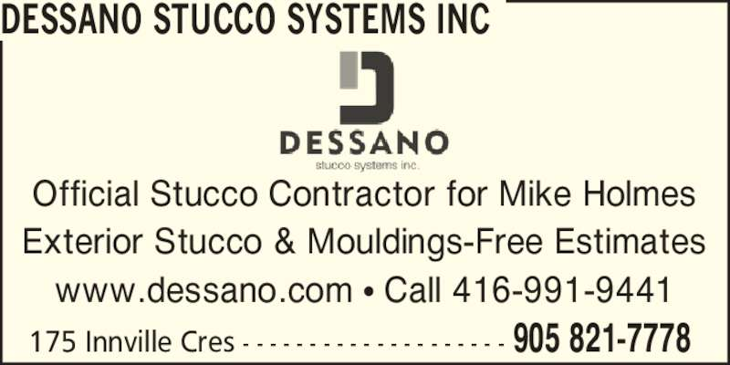 Dessano Stucco Systems Inc (905-821-7778) - Display Ad - 175 Innville Cres - - - - - - - - - - - - - - - - - - - - 905 821-7778 DESSANO STUCCO SYSTEMS INC Official Stucco Contractor for Mike Holmes Exterior Stucco & Mouldings-Free Estimates www.dessano.com ? Call 416-991-9441
