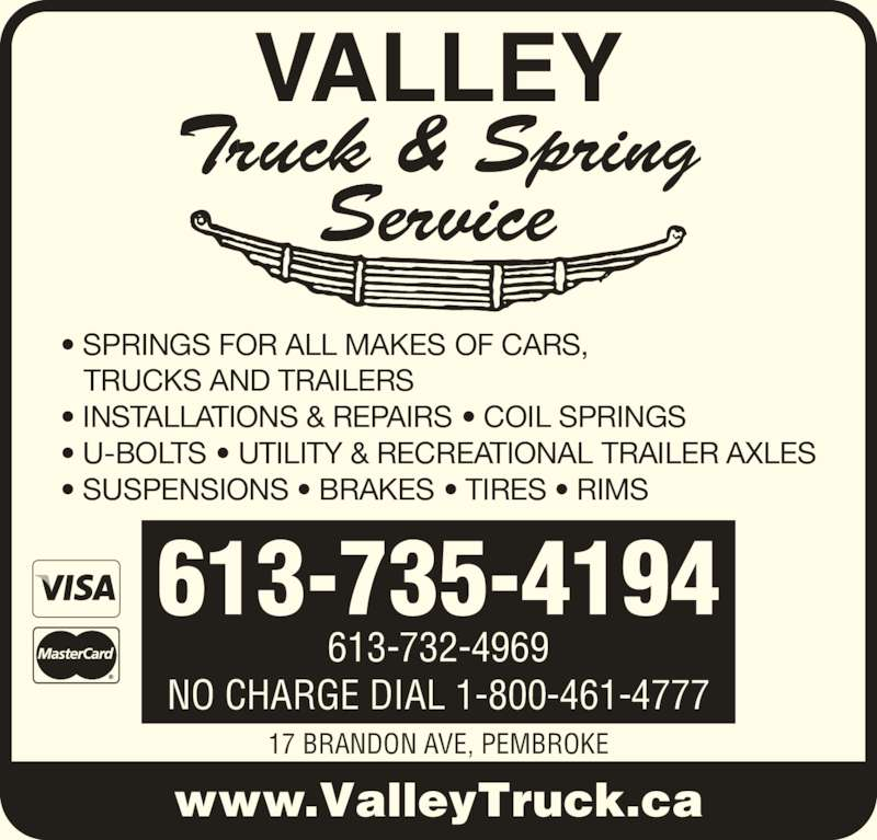 Valley Truck & Spring Service (613-735-4194) - Display Ad - VALLEY ? INSTALLATIONS & REPAIRS ? COIL SPRINGS ? U-BOLTS ? UTILITY & RECREATIONAL TRAILER AXLES ? SUSPENSIONS ? BRAKES ? TIRES ? RIMS 613-732-4969 613-735-4194 www.ValleyTruck.ca NO CHARGE DIAL 1-800-461-4777 17 BRANDON AVE, PEMBROKE Truck & Spring Service ? SPRINGS FOR ALL MAKES OF CARS,    TRUCKS AND TRAILERS