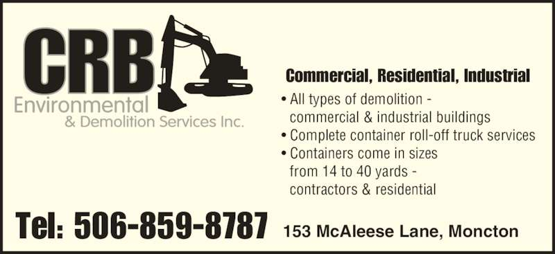 CRB Environmental & Demolition Services (506-859-8787) - Display Ad - 153 McAleese Lane, MonctonTel: 506-859-8787 ? All types of demolition -  commercial & industrial buildings ? Complete container roll-off truck services ? Containers come in sizes from 14 to 40 yards -  contractors & residential Commercial, Residential, Industrial