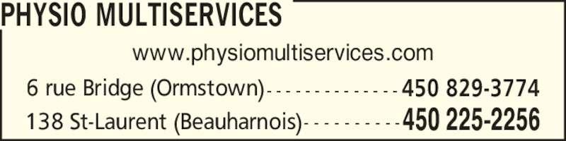 Physio Multiservices (450-225-2256) - Annonce illustrée======= - - - - - - - - - - -138 St-Laurent (Beauharnois) 450 225-2256 6 rue Bridge (Ormstown) 450 829-3774- - - - - - - - - - - - - - www.physiomultiservices.com PHYSIO MULTISERVICES