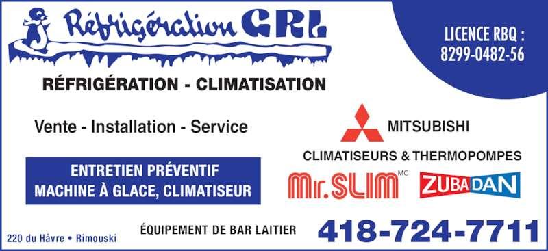 Réfrigération G R L (418-724-7711) - Annonce illustrée======= - R?FRIG?RATION - CLIMATISATION ?QUIPEMENT DE BAR LAITIER Vente - Installation - Service 220 du H?vre ? Rimouski        418-724-7711 MITSUBISHI CLIMATISEURS & THERMOPOMPES MCENTRETIEN PR?VENTIF MACHINE ? GLACE, CLIMATISEUR