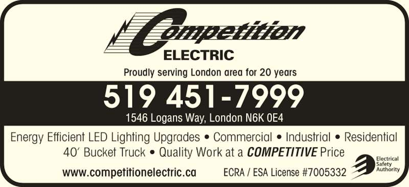 Competition Electric (519-451-7999) - Display Ad - 519 451-7999 Proudly serving London area for 20 years Energy Efficient LED Lighting Upgrades ? Commercial ? Industrial ? Residential 40? Bucket Truck ? Quality Work at a COMPETITIVE Price ECRA / ESA License #7005332www.competitionelectric.ca 1546 Logans Way, London N6K 0E4