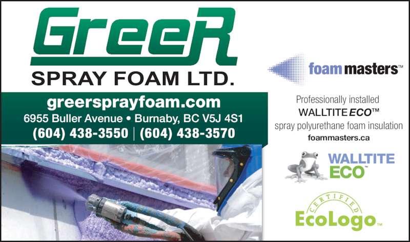 Greer Spray Foam Ltd (604-438-3570) - Display Ad - 6955 Buller Avenue ? Burnaby, BC V5J 4S1 (604) 438-3550 | (604) 438-3570 greersprayfoam.com Professionally installed  WALLTITEECOTM spray polyurethane foam insulation foammasters.ca