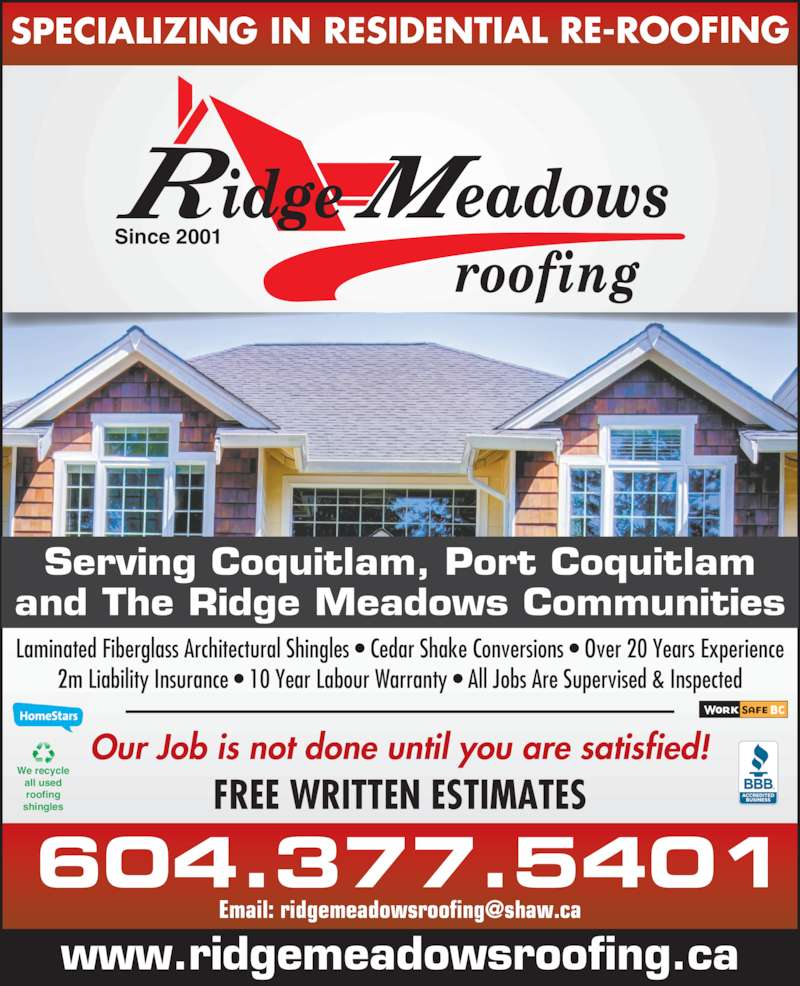 Ridge Meadows Roofing Ltd (604-377-5401) - Display Ad - Laminated Fiberglass Architectural Shingles ? Cedar Shake Conversions ? Over 20 Years Experience 2m Liability Insurance ? 10 Year Labour Warranty ? All Jobs Are Supervised & Inspected Our Job is not done until you are satisfied! We recycle all used roofing shingles FREE WRITTEN ESTIMATES 604.377.5401 www.ridgemeadowsroofing.ca Since 2001 SPECIALIZING IN RESIDENTIAL RE-ROOFING Serving Coquitlam, Port Coquitlam and The Ridge Meadows Communities
