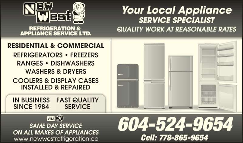 New West Refrigeration & Appliance Service Ltd (604-524-9654) - Display Ad - 604-524-9654 Cell: 778-865-9654 SAME DAY SERVICE ON ALL MAKES OF APPLIANCES www.newwestrefrigeration.ca IN BUSINESS SINCE 1984 FAST QUALITY SERVICE REFRIGERATORS ? FREEZERS RANGES ? DISHWASHERS WASHERS & DRYERS COOLERS & DISPLAY CASES INSTALLED & REPAIRED RESIDENTIAL & COMMERCIAL Your Local Appliance SERVICE SPECIALIST QUALITY WORK AT REASONABLE RATES