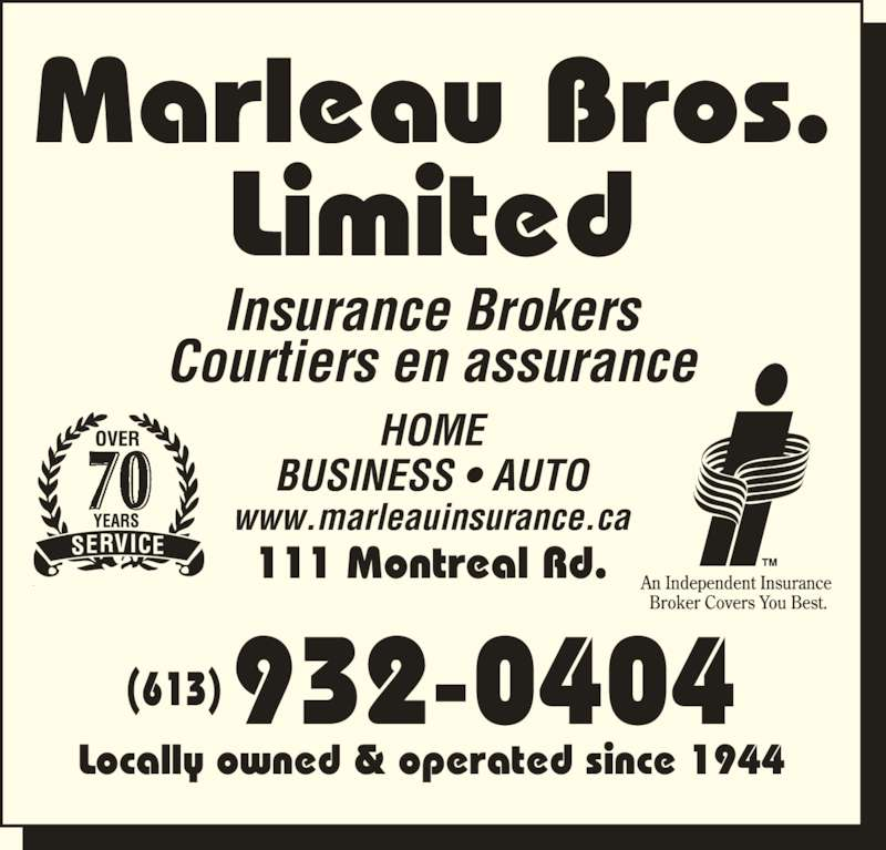 Marleau Bros Limited (613-932-0404) - Display Ad - Insurance Brokers Courtiers en assurance Locally owned & operated since 1944 Marleau Bros. Limited 932-0404(613) 70 HOME BUSINESS ? AUTO www.marleauinsurance.ca 111 Montreal Rd.