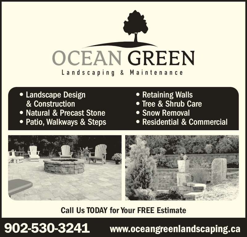 Ocean Green Landscaping & Maintenance (902-530-3241) - Display Ad - L a n d s c a p i n g  &  M a i n t e n a n c e 902-530-3241 www.oceangreenlandscaping.ca Call Us TODAY for Your FREE Estimate ? Landscape Design  & Construction ? Natural & Precast Stone ? Patio, Walkways & Steps ? Retaining Walls ? Tree & Shrub Care ? Snow Removal ? Residential & Commercial