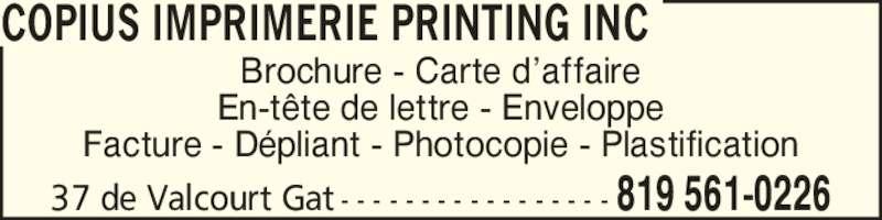 Copius Imprimerie Printing Inc (819-561-0226) - Annonce illustrée======= - Facture - D?pliant - Photocopie - Plastification Brochure - Carte d?affaire 37 de Valcourt Gat - - - - - - - - - - - - - - - - - 819 561-0226 COPIUS IMPRIMERIE PRINTING INC En-t?te de lettre - Enveloppe